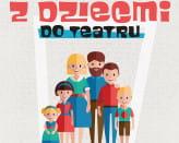 Z dziećmi do teatru - Rodzinne zwiedzanie