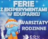 Lodowate Ferie - warsztaty w ramach Ferii z Eksperymentami w EduParku