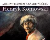 Wystawa Henryka Komowskiego - Między tłumem a samotnością
