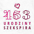 Zakochaj się w Szekspirze! 453. Urodziny Szekspira