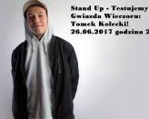 Stand Up - Testujemy nowe! Gwiazda wieczoru Tomek Kołecki!