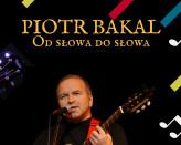 Piotr Bakal: Od słowa do słowa