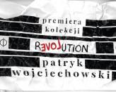 Premiera Kolekcji Revolution Patryka Wojciechowskiego