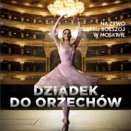 Balet Bolszoj: Dziadek do orzechów live