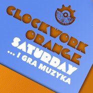 Clockwork Orange Saturday