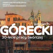 Wojciech Górecki. 30-lecie pracy twórczej - wernisaż