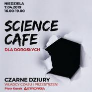Science Cafe: Czarne dziury - władcy czasu i przestrzeni