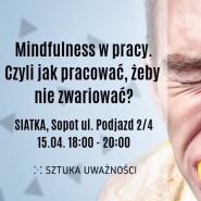 Mindfulness w pracy. Czyli jak pracować, żeby nie zwariować?