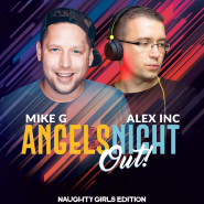 "Angels Night Out - Alex Inc & Mike G. - ""Naughty Girls"""