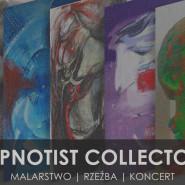 Hypnotist Collectors - malarstwo / rzeźba / koncert