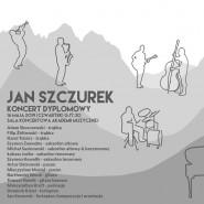 Jan Szczurek - koncert dyplomowy