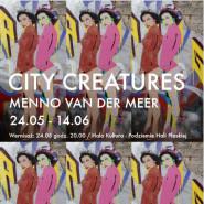 Menno Van Der Meera - City Creatures - wernisaż