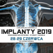 Implanty 2019 - nowoczesna implantologia - nadzieje i dylematy
