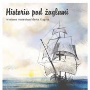 Marek Kogut - Historia pod żaglami - wystawa