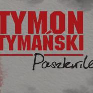 """Tymon Tymański- """"Paszkwile"""""""