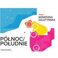 Agnieszka Zalotyńska - Północ / Południe - wystawa