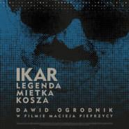 Kultura Dostępna: Ikar. Legenda Mietka Kosza