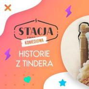 Stacja Komediowa: Historie z Tindera
