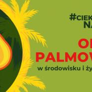 Ciekawi Nauki: Olej palmowy w środowisku i żywności