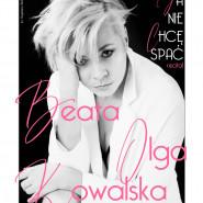 Recital Beaty Olgi Kowalskiej: Ja nie chcę spać