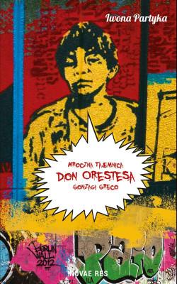 "Iwona Partyka, ""Mroczna tajemnica Don Orestesa Gonzagi Greco"", Wydawnictwo Novae Res 2016"