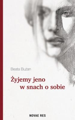 """Beata Bużan, """"Żyjemy jeno w snach o sobie"""", Wyd. Novae Res 2017"""