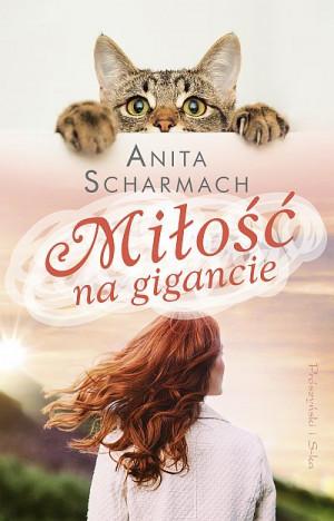 """""""Miłość na gigancie"""" to piąta powieść Anity Scharmach, wydana w kwietniu tego roku przez wydawnictwo Prószyński i S-ka."""
