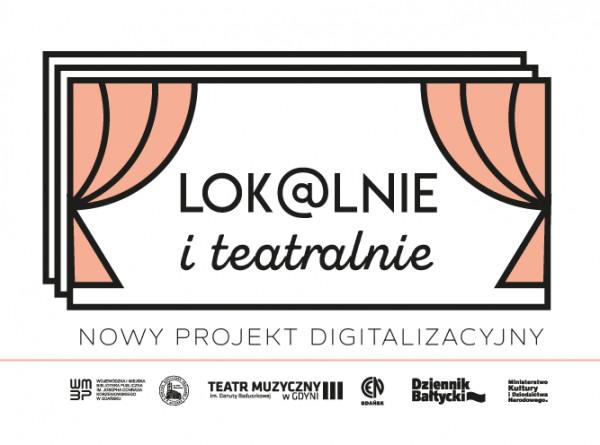 """Pierwsze efekty projektu """"Lok@lnie i teatralnie"""" są już udostępniane w Batyckiej Bibliotece Cyfrowej."""